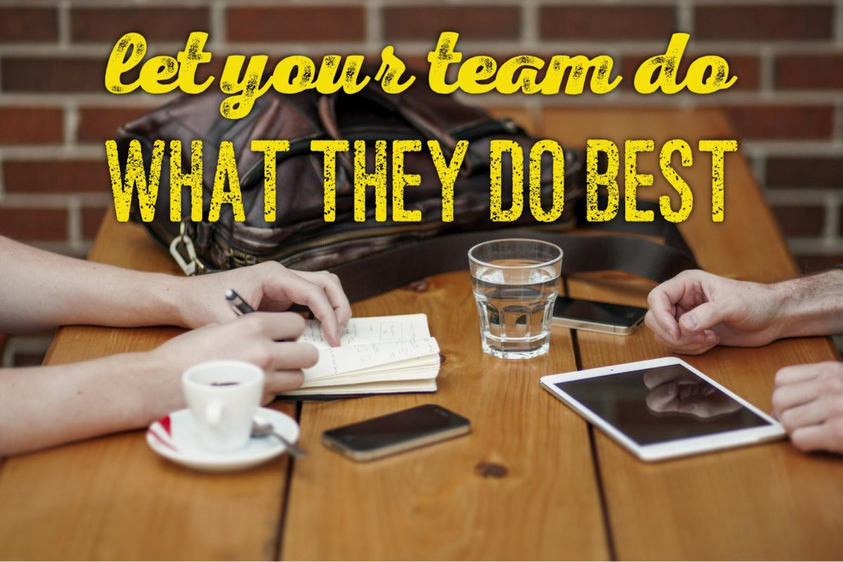 Let your team do what they do best